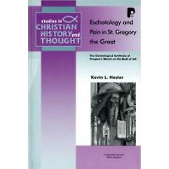 Scht Eschatology And Pain In St. Gregory The Great by Hester & Kevin L