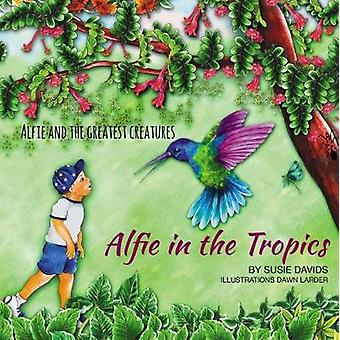 Alfie and the Greatest Creatures Alfie in the Tropics by Davids & Susie