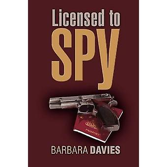 Licensed to Spy by Davies & Barbara