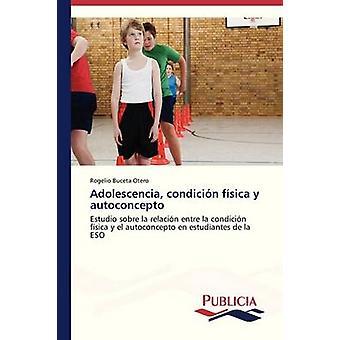 Adolescencia condicin fsica y autoconcepto by Buceta Otero Rogelio