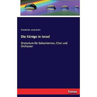 Die Knige in Israel Oratorium fr Solostimmen Chor und Orchester by Nuhn & Friederich. cmp