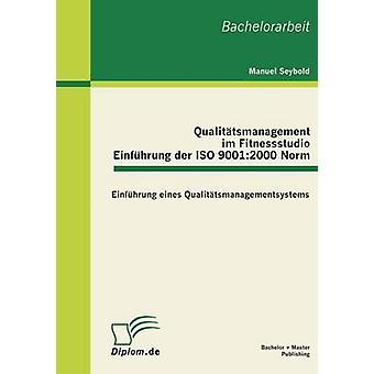 Qualitatsmanagement Im Fitnessstudio Einfuhrung Der ISO 90012000 Norm by Seybold & Manuel