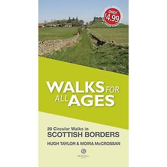 Walks for All Ages Scottish Borders  20 Short Walks for All Ages by Hugh Taylor & Moira McCrossan