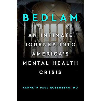 Bedlam - An Intimate Journey into America's Mental Health Crisis by Ke