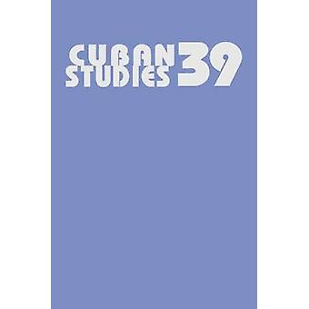 Cuban Studies - v. 39 by Louis Perez - 9780822943600 Book