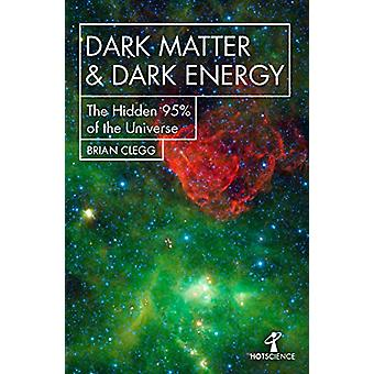 Dark Matter and Dark Energy - The Hidden 95% of the Universe by Brian