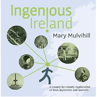 Ingenious Ireland - A county by county exploration of Irish mysteries