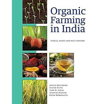 Organic Farming in India - Status - Issues and Way Forward by Arpita M
