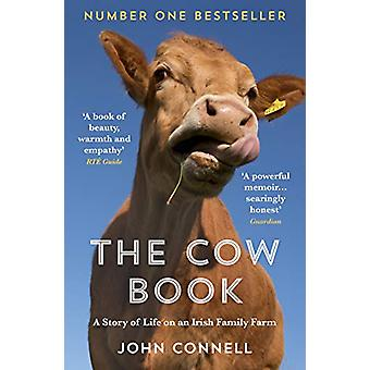 The Cow Book - A Story of Life on an Irish Family Farm by John Connell