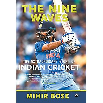 THE NINE WAVES - THE EXTRAORDINARY STORY OF INDIAN CRICKET by Mihir Bo