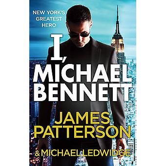 I Michael Bennett by James Patterson