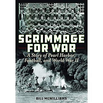 Scrimmage for War - Pearl Harbor - Football - en de Tweede Wereldoorlog door Bill