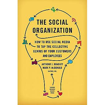 The Social Organization - How to Use Social Media to Tap the Collectiv