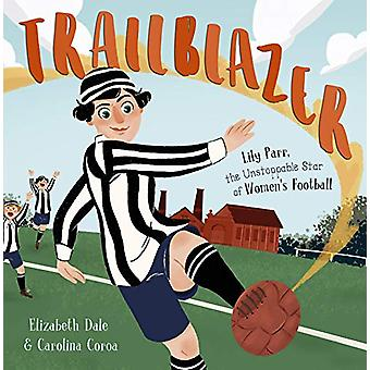 Trailblazer - Lily Parr - the Unstoppable Star of Women's Football. by