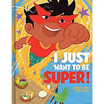 I Just Want to Be Super by Andrew Katz - 9782898021930 Book