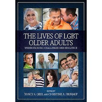 The Lives of LGBT Older Adults - Understanding Challenges and Resilien