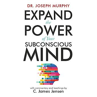 Expand the Power of Your Subconscious Mind by Joseph Murphy & Commentaries by C James Jensen