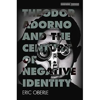 Theodor Adorno and the Century of Negative Identity by Eric Oberle -