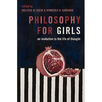 Philosophy for Girls by Edited by Kimberly Garchar Edited by Melissa Shew