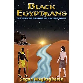 Mustat egyptiläiset - Segun Magbagin muinaisen Egyptin afrikkalaiset alkuperät