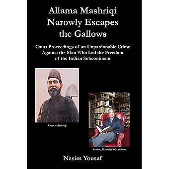 Allama Mashriqi Narrowly Escapes the Gallows by Nasim Yousaf - 978098