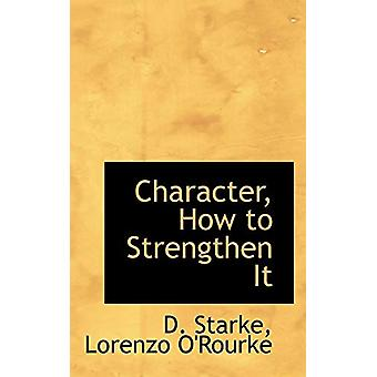 Character - How to Strengthen It by D Starke - 9781103935048 Book