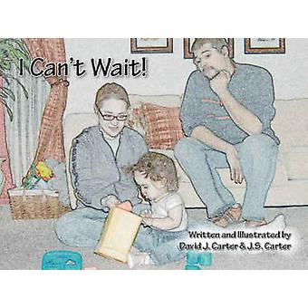 I Can't Wait! by David J. Carter - 9781425117337 Book