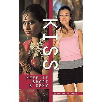 Kiss - Keep It Short & Sexy by Soumya Ranjan Padhi - 9781482840452