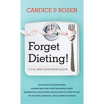 Forget Dieting by Candice P. Rosen