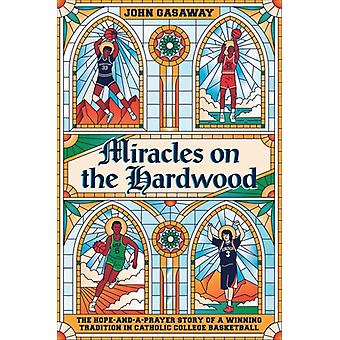 Miracles on the Hardwood by John Gasaway