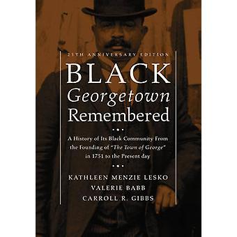 Black Georgetown Remembered by Kathleen Menzie LeskoValerie BabbCarroll R. Gibbs