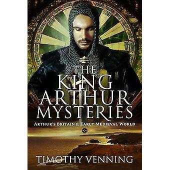 Le roi Arthur mystères Grande-Bretagne d'Arthur et le début du monde médiéval