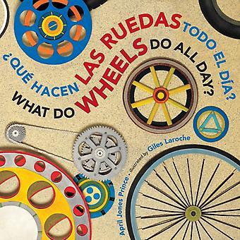 Mitä do wheels do all dayque hacen las ruedas todo el dia kaksikielinen lauta Book SpanishEnglish by April Jones Prince & Illustrated by Giles Laroche