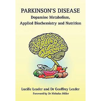 Parkinsons Disease Dopamine Metabolism Applied Biochemistry and Nutrition by Leader & Lucille