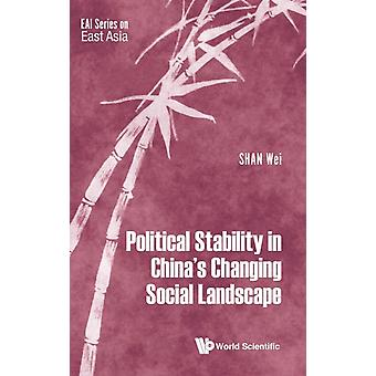 Political Stability In Chinas Changing Social Landscape by Shan & Wei Nus & Spore