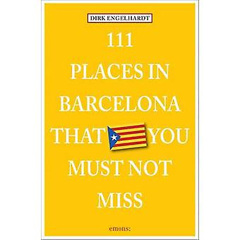 111 Places in Barcelona That You Shouldnt Miss by Dirk Engelhardt