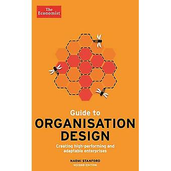 The Economist Guide to Organisation Design 2nd edition Creating highperforming and adaptable enterprises