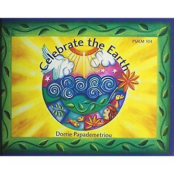 Vieren van de aarde - Psalm 104 - naverteld en geïllustreerd door Dorrie Pap