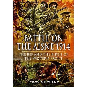 La battaglia sul Aisne 1914 - la BEF e la nascita del franco occidentale