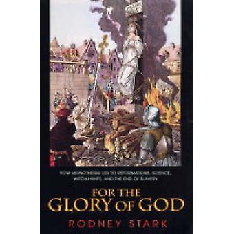 For the Glory of God - How Monotheism Led to Reformations - Science -