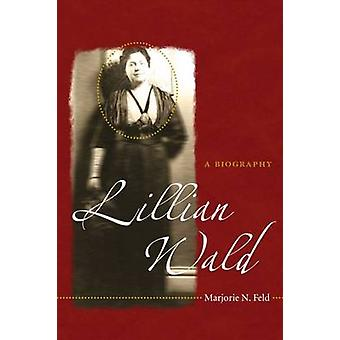 Lillian Wald - A Biography (1e editie) door Marjorie N. Feld - 978