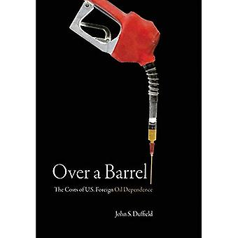 Over a Barrel: The Costs of U.S. Foreign Oil Dependence (Stanford Law Books)