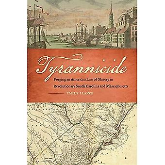 Tyrannicide: Forging an American Law of Slavery in Revolutionary South Carolina and Massachusetts (Studies in...