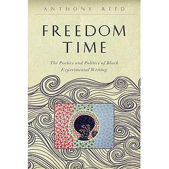 Freedom Time: The Poetics and Politics of Black Experimental Writing (The Callaloo African Diaspora Series)