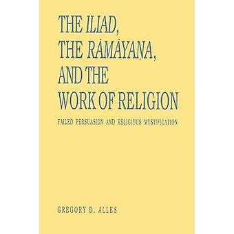 Iliaden i Rmyana och arbetet av Religion misslyckades övertalning och religiösa mystifikation av Alles & Gregory D.