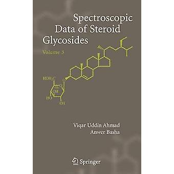 Spectroscopic Data of Steroid Glycosides Spirostanes Bufanolides Cardenolides  Volume 3 by Ahmad & Viqar Uddin