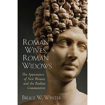 Roman Wives Roman Widows The Appearance of New Women and the Pauline Communities by Winter & Bruce W.