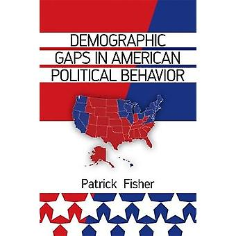 Demographic Gaps in American Political Behavior by Patrick Fisher