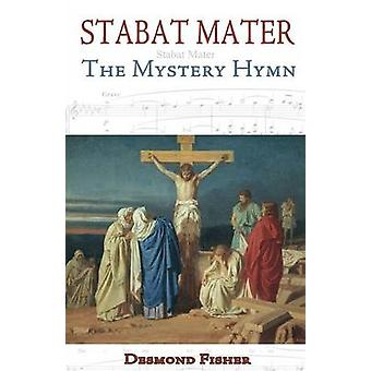 Stabat Mater The Mystery Hymn by Fisher & Desmond
