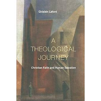 Theological Journey Christian Faith and Human Salvation by LaFont & Ghislain